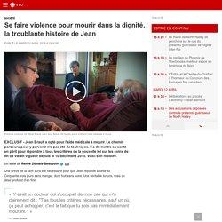 Se faire violence pour mourir dans la dignité, la troublante histoire de Jean