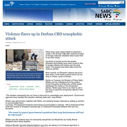 Violence flares up in Durban CBD xenophobic attack:Tuesday 14 April 2015
