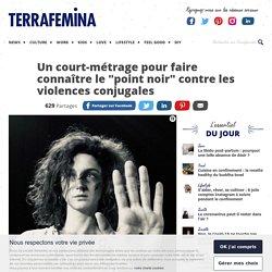 """Violences conjugales : un court-métrage pour faire connaître le """"point noir"""""""