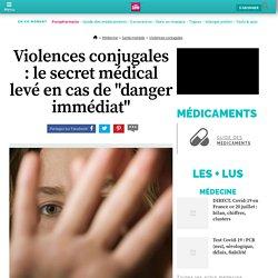 """Violences conjugales : le secret médical levé en cas de """"danger immédiat"""""""