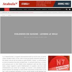 Violences en cuisine : levons le voile
