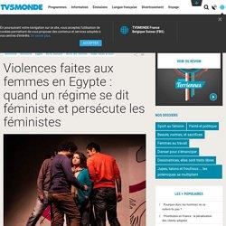 Violences faites aux femmes en Egypte : quand un régime se dit féministe et persécute les féministes
