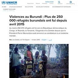 HCR- Violences au Burundi : Plus de 250 000 réfugiés burundais ont fui depuis avril 2015