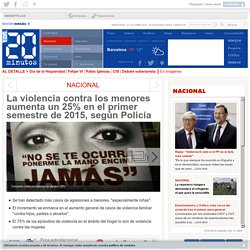 La violencia contra los menores aumenta un 25% en el primer semestre de 2015, según Policía