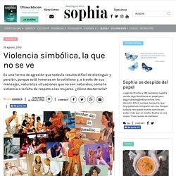 Violencia simbólica, la que no se ve - Sophia Online
