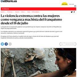 La violencia extrema contra las mujeres como venganza machista del franquismo desde el 18 de julio