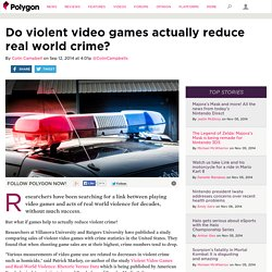 Do violent video games actually reduce real world crime?