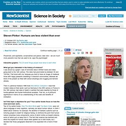 Steven Pinker: Humans are less violent than ever - science-in-society - 21 October 2011