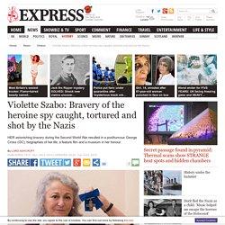 Violette Szabo: Bravery of the heroine spy