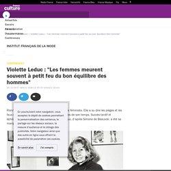"""Violette Leduc : """"Les femmes meurent souvent à petit feu du bon équilibre des hommes"""""""