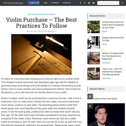 Violin Purchase – The Best Practices To Follow
