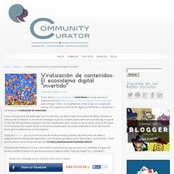 """Viralización de contenidos: El ecosistema digital """"invertido"""""""