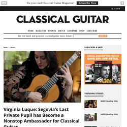 Virginia Luque: Segovia's Last Private Pupil has Become a Nonstop Ambassador for Classical Guitar – Classical Guitar
