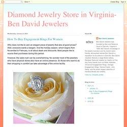 Diamond Jewelry Store in Virginia- Ben David Jewelers: How To Buy Engagement Rings For Women