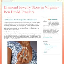 Diamond Jewelry Store in Virginia- Ben David Jewelers: Most Romantic Way To Propose On Valentine's Day