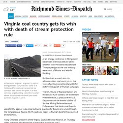 2017 - Virginia coal country gets its wish with death of stream protection rule - Richmond Times-Dispatch: Local News For Richmond And Central Virginia