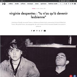 "virginie despentes : ""tu n'as qu'à devenir lesbienne"""