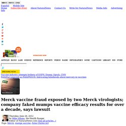 Merck vaccine fraud exposed by two Merck virologists; company faked mumps vaccine efficacy results for over a decade, says lawsuit - NaturalNews.com