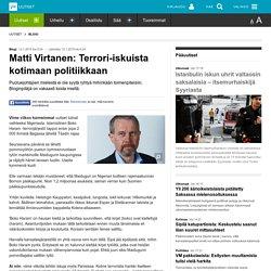Matti Virtanen: Terrori-iskuista kotimaan politiikkaan