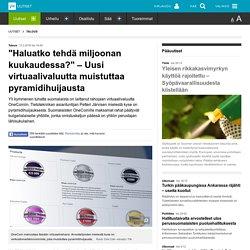 """""""Haluatko tehdä miljoonan kuukaudessa?"""" – Uusi virtuaalivaluutta muistuttaa pyramidihuijausta: Yli kymmenen tuhatta suomalaista on sijoittanut OneCoin virtuaalirahaan. Petteri Järvinen epäilee valuuttaa huijaukseksi."""