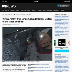 Virtual reality trial sends Adelaide library visitors to the Moon and back