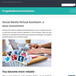 Social Media Virtual Assistant- a wise investment – Proglobalbusinesssolutions