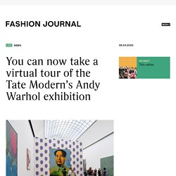 You can now take a virtual tour of the Tate Modern's Andy Warhol exhibition - Fashion Journal