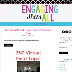 250 Virtual Field Trips.... most of them are free!