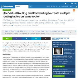 Use Virtual Routing and Forwarding to create multiple routing tables on same router