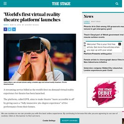 The Stage - News - 'World's first virtual reality theatre platform' launches