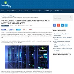 Virtual Private Server Or Dedicated Server: What Does Your Website Need?