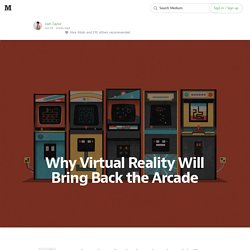 Why Virtual Reality Will Bring Back the Arcade