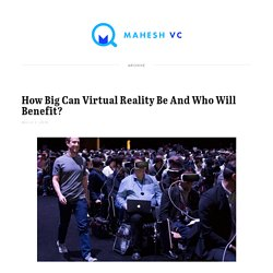 How Big Can Virtual Reality Be And Who Will Benefit? — Mahesh VC