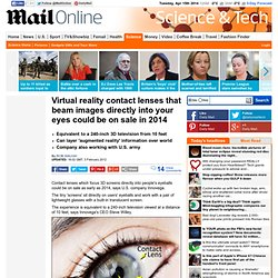 Virtual reality contact lenses that beam images directly into your eyes could be on sale in 2014