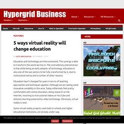 5 ways virtual reality will change education