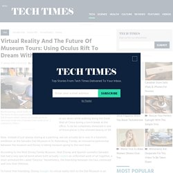 Virtual Reality And The Future Of Museum Tours: Using Oculus Rift To Dream With Disney And Dalí : TECH : Tech Times