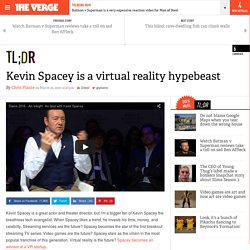 Kevin Spacey is a virtual reality hypebeast