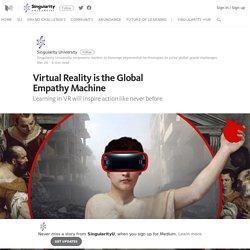 IA : Virtual Reality is the Global Empathy Machine – SingularityU – Medium