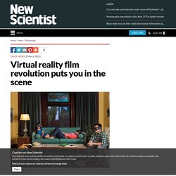 Virtual reality film revolution puts you in the scene - tech - 02 March 2015