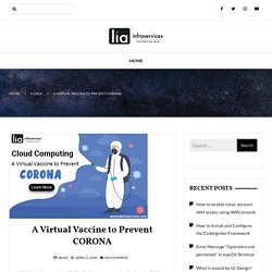 A Virtual Vaccine to Prevent CORONA - lia infraservices