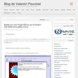 » Booter sur une image ISO ou sur le lecteur CD-ROM (VirtualBox 3.2.0) Blog de Valentin Pourchet