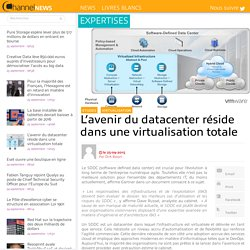 L'avenir du datacenter réside dans une virtualisation totale - ChannelNews