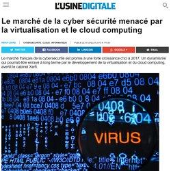 Le marché de la cyber sécurité menacé par la virtualisation et le cloud computing