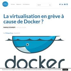 La virtualisation en grève à cause de Docker ?