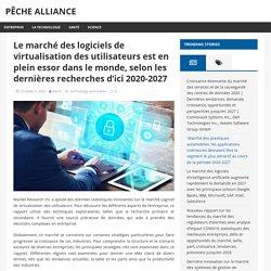 Le marché des logiciels de virtualisation des utilisateurs est en plein essor dans le monde, selon les dernières recherches d'ici 2020-2027 – Pêche Alliance