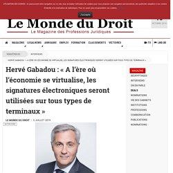 Hervé Gabadou : « A l'ère où l'économie se virtualise, les signatures électroniques seront utilisées sur tous types de terminaux »