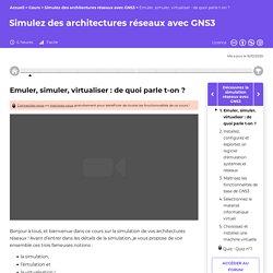 Emuler, simuler, virtualiser : de quoi parle t-on ? - Simulez des architectures réseaux avec GNS3