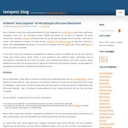"""Marco Carnut: Ambiente """"Auto-Limpante"""" via Virtualização Ultra-Leve Descartável - Tempest Blog"""