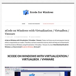 xCode on Windows with Virtualization / Virtualbox / Vmware - xCode for Windows Download