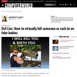 Def Con: How to virtually kill someone or cash in on fake babies